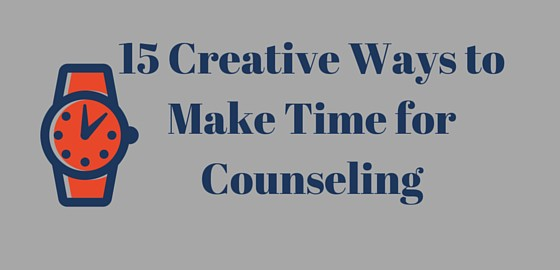 15 Creative Ways to Make Time for Counseling